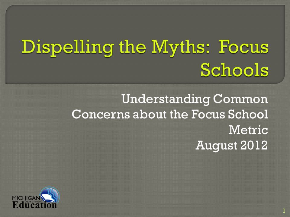 Understanding Common Concerns about the Focus School Metric August 2012 1