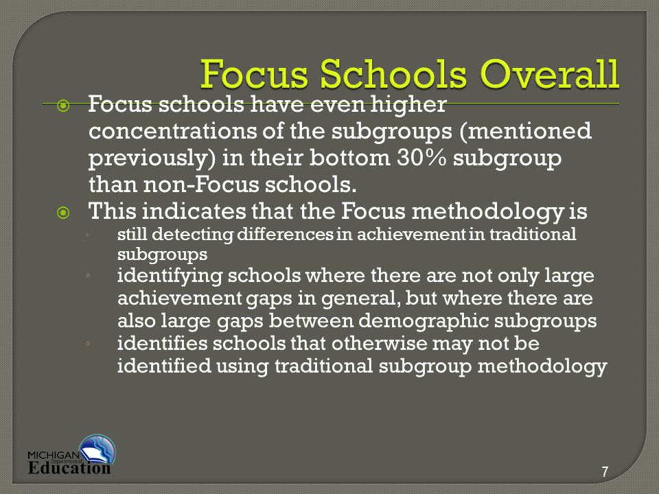  Focus schools have even higher concentrations of the subgroups (mentioned previously) in their bottom 30% subgroup than non-Focus schools.