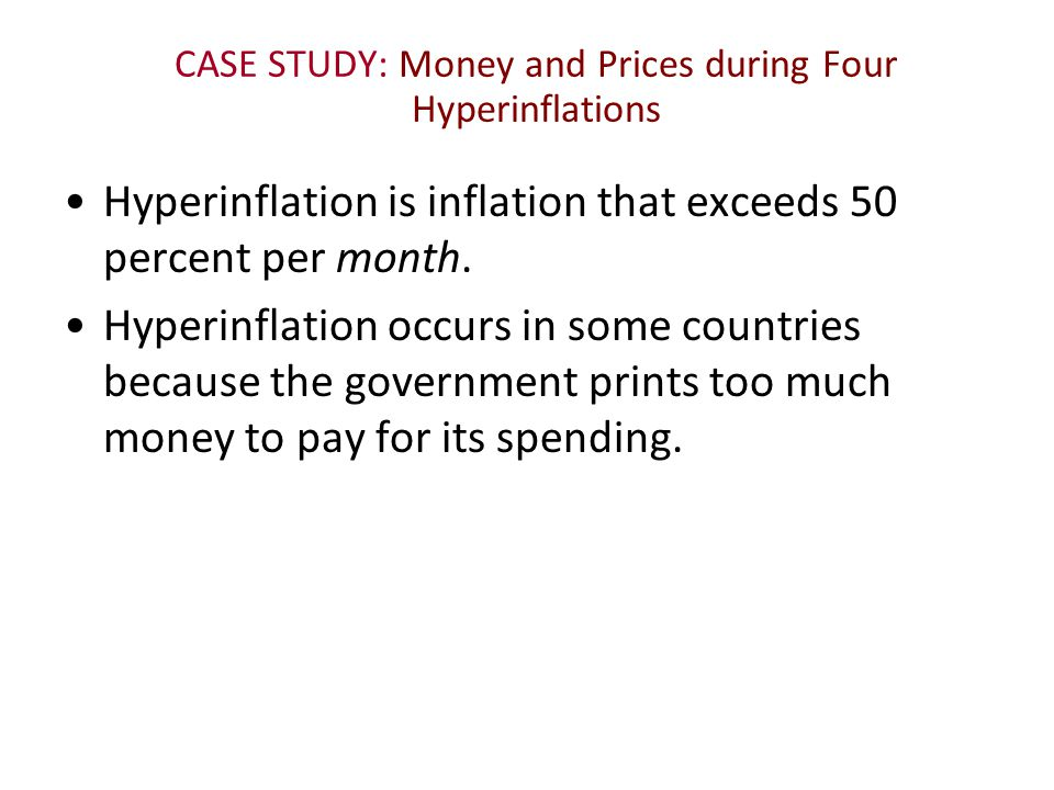 CASE STUDY: Money and Prices during Four Hyperinflations Hyperinflation is inflation that exceeds 50 percent per month. Hyperinflation occurs in some