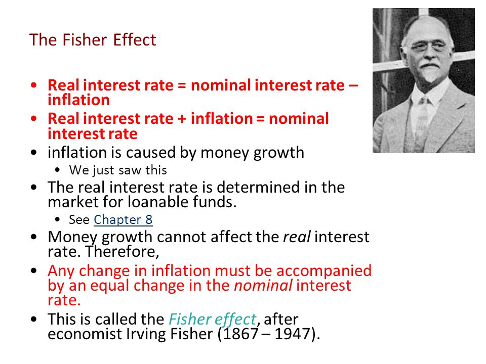 The Fisher Effect Real interest rate = nominal interest rate – inflation Real interest rate + inflation = nominal interest rate inflation is caused by