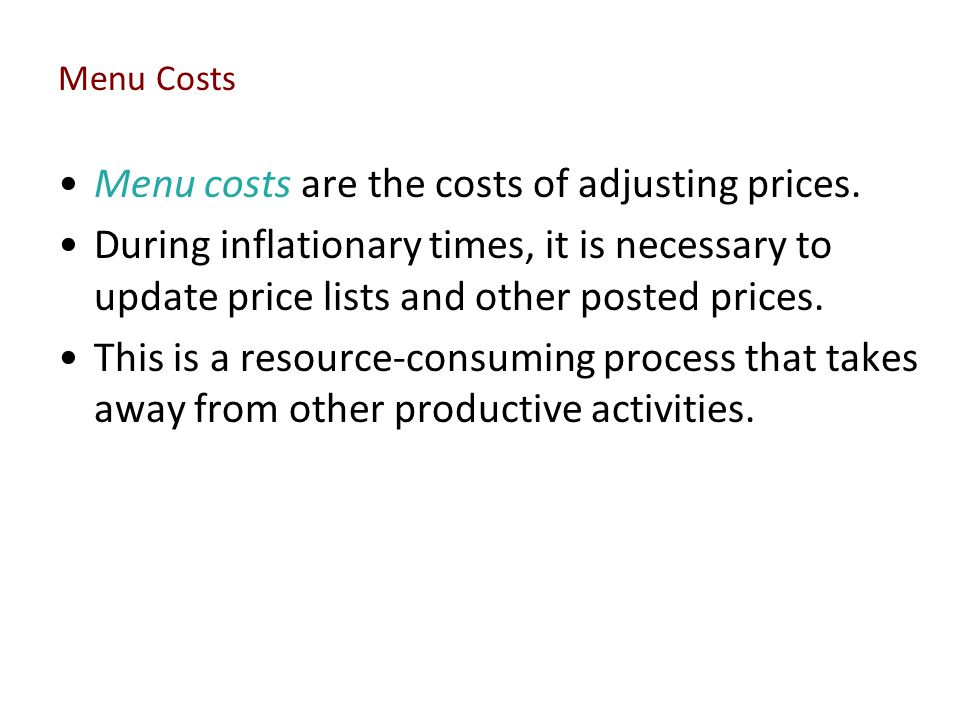 Menu Costs Menu costs are the costs of adjusting prices. During inflationary times, it is necessary to update price lists and other posted prices. Thi