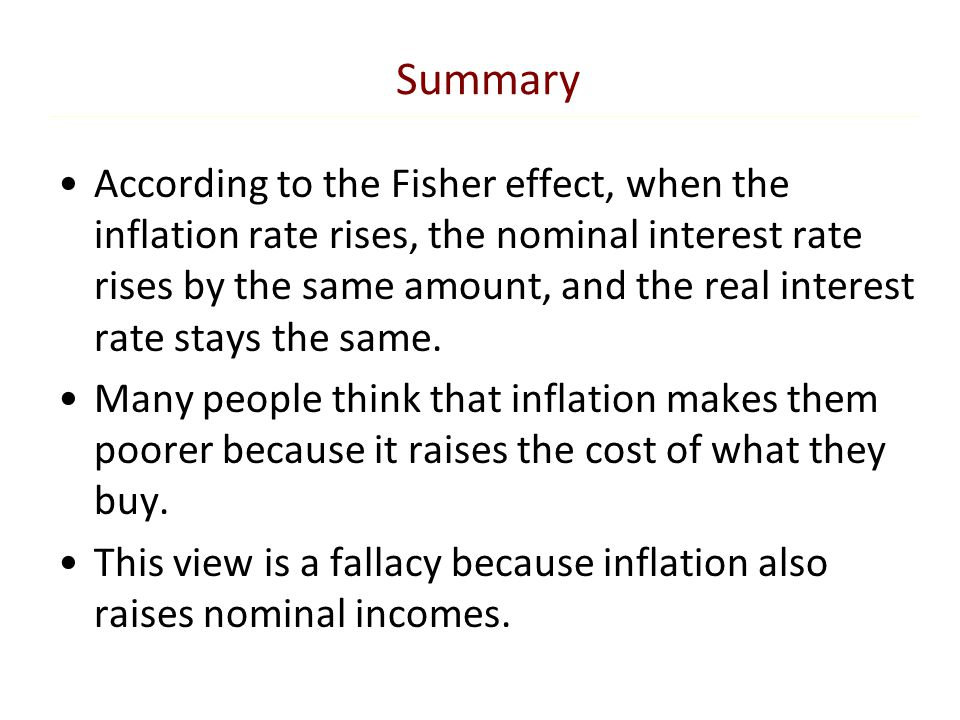 Summary According to the Fisher effect, when the inflation rate rises, the nominal interest rate rises by the same amount, and the real interest rate