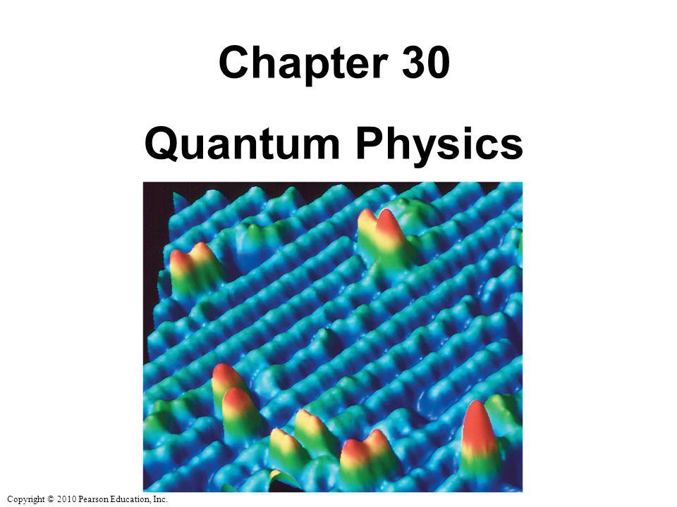 Copyright © 2010 Pearson Education, Inc. Chapter 30 Quantum Physics