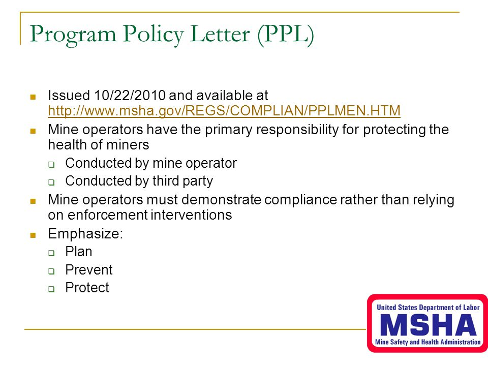 Program Policy Letter (PPL) Issued 10/22/2010 and available at http://www.msha.gov/REGS/COMPLIAN/PPLMEN.HTM http://www.msha.gov/REGS/COMPLIAN/PPLMEN.H