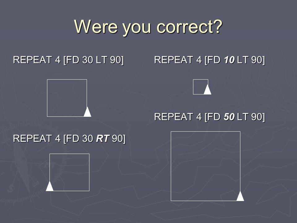 Were you correct? REPEAT 4 [FD 30 LT 90] REPEAT 4 [FD 30 RT 90] REPEAT 4 [FD 10 LT 90] REPEAT 4 [FD 50 LT 90]