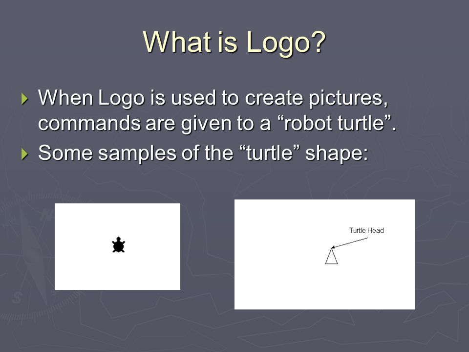 """What is Logo?  When Logo is used to create pictures, commands are given to a """"robot turtle"""".  Some samples of the """"turtle"""" shape:"""