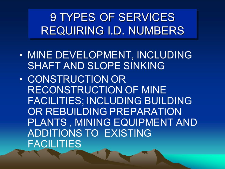 9 TYPES OF SERVICES REQUIRING I.D. NUMBERS MINE DEVELOPMENT, INCLUDING SHAFT AND SLOPE SINKING CONSTRUCTION OR RECONSTRUCTION OF MINE FACILITIES; INCL