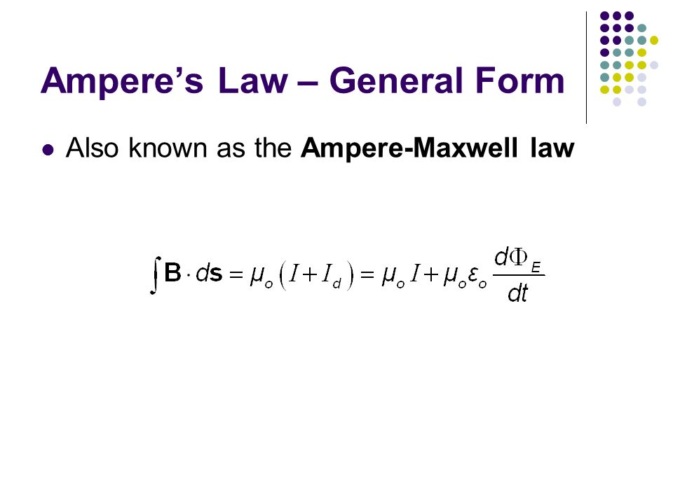 Ampere's Law – General Form Also known as the Ampere-Maxwell law