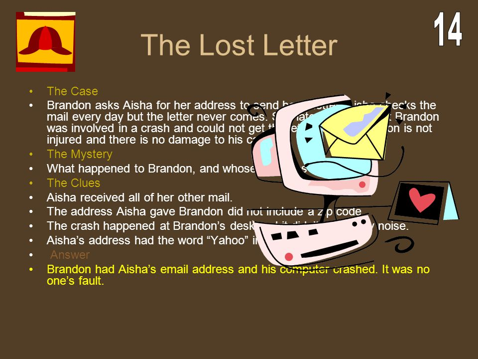 The Lost Letter The Case Brandon asks Aisha for her address to send her a letter. Aisha checks the mail every day but the letter never comes. She late