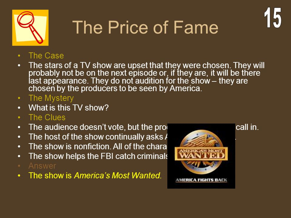 The Price of Fame The Case The stars of a TV show are upset that they were chosen. They will probably not be on the next episode or, if they are, it w