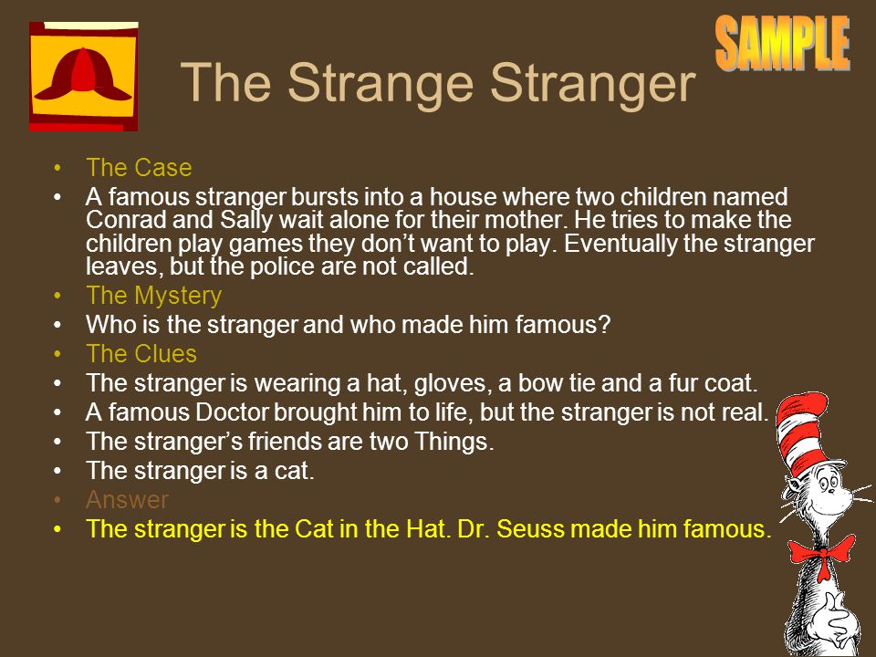 The Strange Stranger The Case A famous stranger bursts into a house where two children named Conrad and Sally wait alone for their mother. He tries to