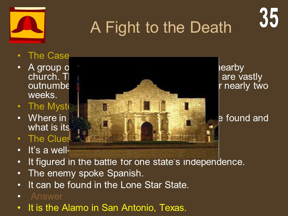 A Fight to the Death The Case A group of desperate men takes refuge in a nearby church. The enemy approaches and the men are vastly outnumbered. A sta