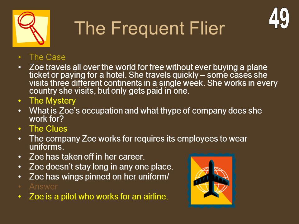 The Frequent Flier The Case Zoe travels all over the world for free without ever buying a plane ticket or paying for a hotel. She travels quickly – so