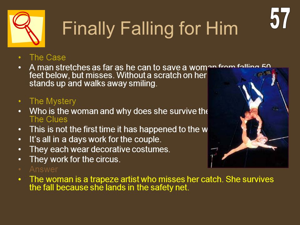 Finally Falling for Him The Case A man stretches as far as he can to save a woman from falling 50 feet below, but misses. Without a scratch on her bod