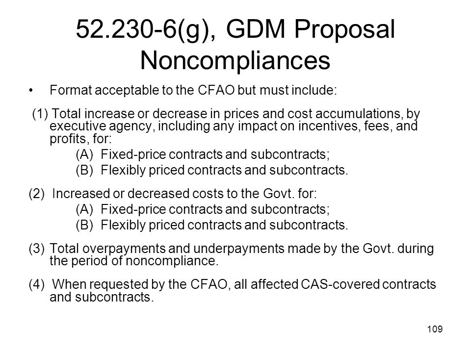 109 52.230-6(g), GDM Proposal Noncompliances Format acceptable to the CFAO but must include: (1) Total increase or decrease in prices and cost accumul