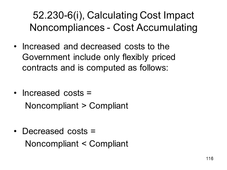 116 52.230-6(i), Calculating Cost Impact Noncompliances - Cost Accumulating Increased and decreased costs to the Government include only flexibly pric