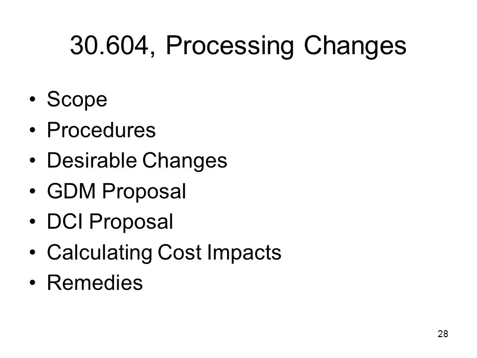 28 30.604, Processing Changes Scope Procedures Desirable Changes GDM Proposal DCI Proposal Calculating Cost Impacts Remedies