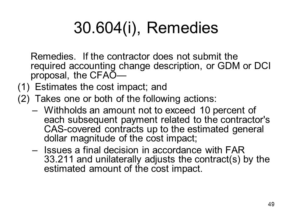 49 30.604(i), Remedies Remedies. If the contractor does not submit the required accounting change description, or GDM or DCI proposal, the CFAO— (1) E