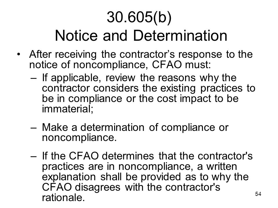 54 30.605(b) Notice and Determination After receiving the contractor's response to the notice of noncompliance, CFAO must: –If applicable, review the