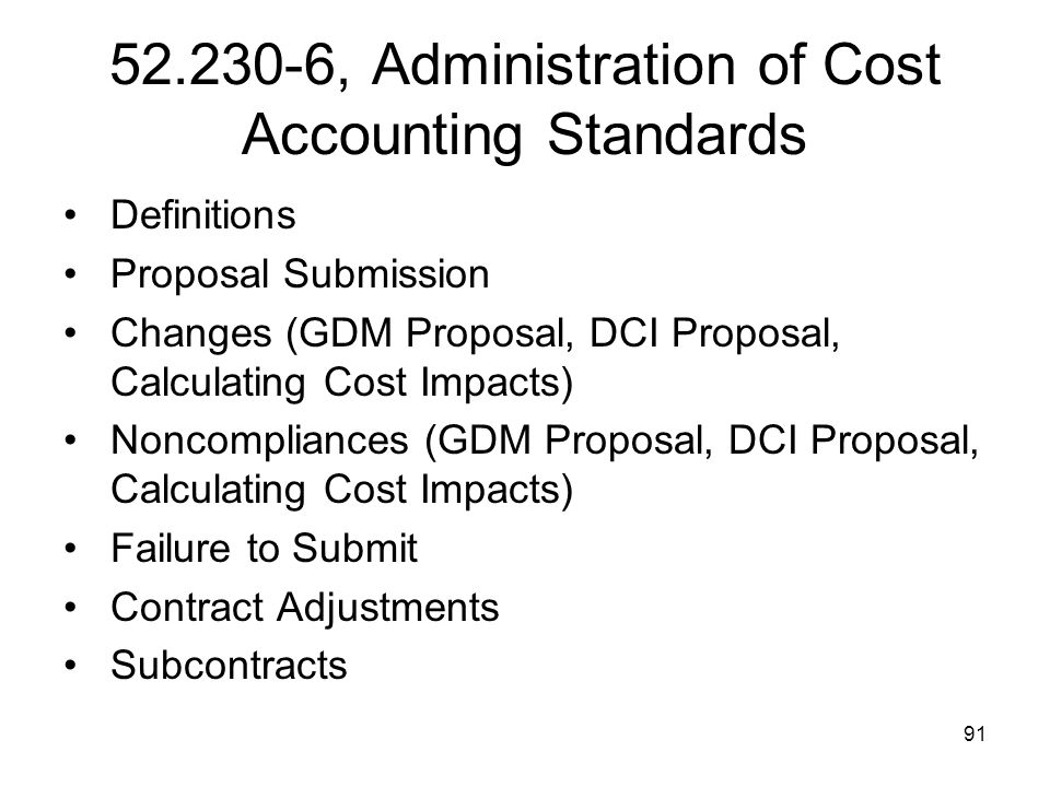 91 52.230-6, Administration of Cost Accounting Standards Definitions Proposal Submission Changes (GDM Proposal, DCI Proposal, Calculating Cost Impacts