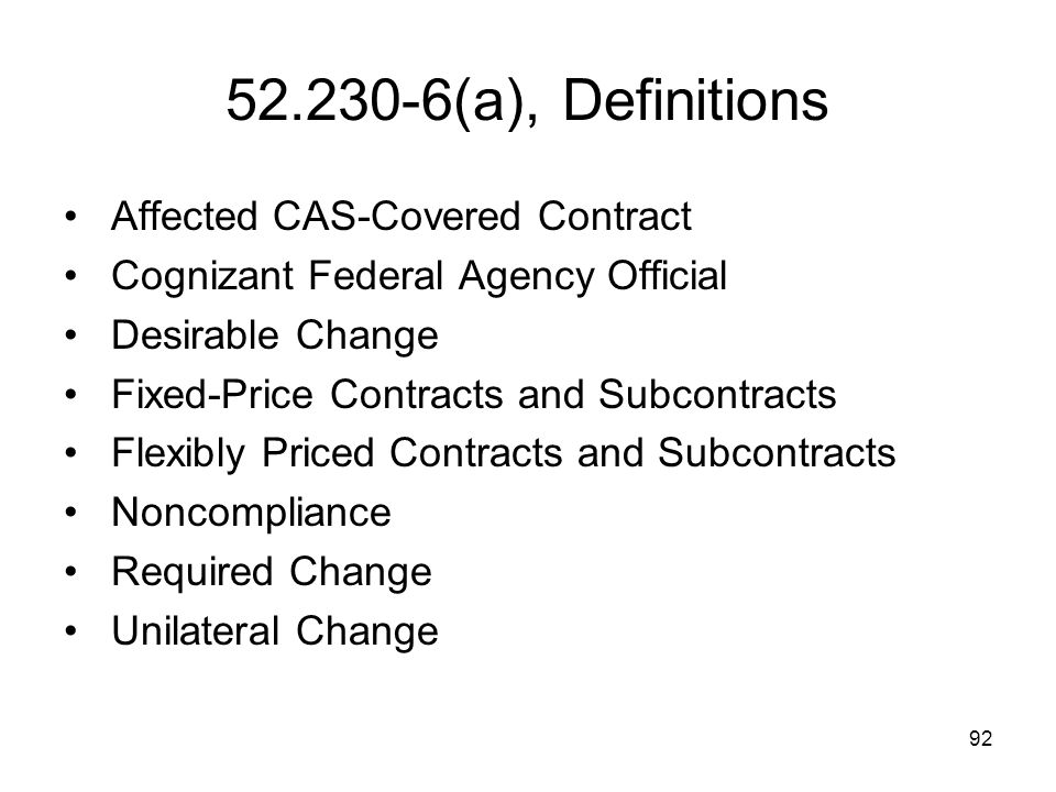 92 52.230-6(a), Definitions Affected CAS-Covered Contract Cognizant Federal Agency Official Desirable Change Fixed-Price Contracts and Subcontracts Fl