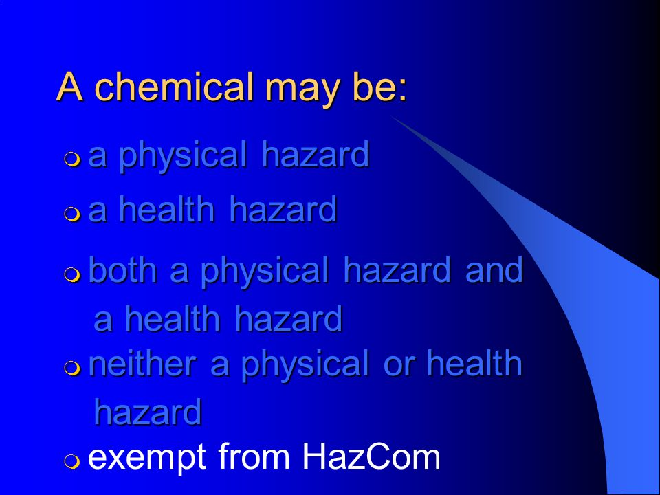 A chemical may be: m a physical hazard m a health hazard m both a physical hazard and a health hazard a health hazard m neither a physical or health hazard hazard m m exempt from HazCom