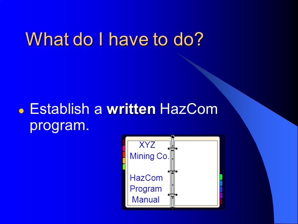 What do I have to do. written l Establish a written HazCom program.