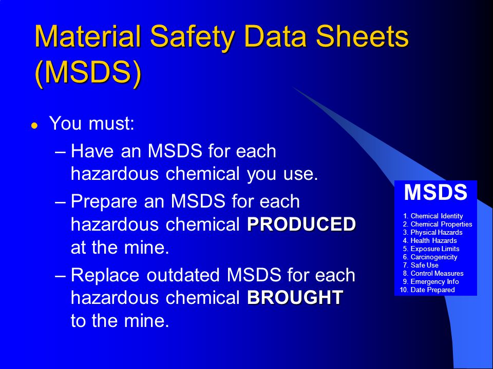 Material Safety Data Sheets (MSDS) l You must: –Have an MSDS for each hazardous chemical you use.