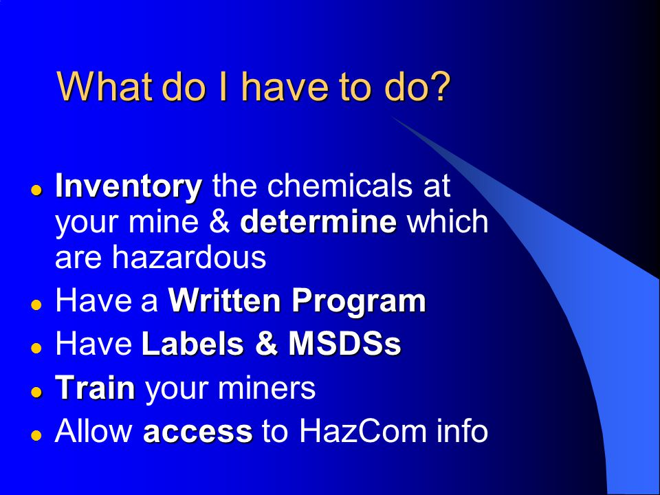 HazCom Training includes: m The physical and health hazards of the chemicals in the individual's work area; m The requirements of HazCom;