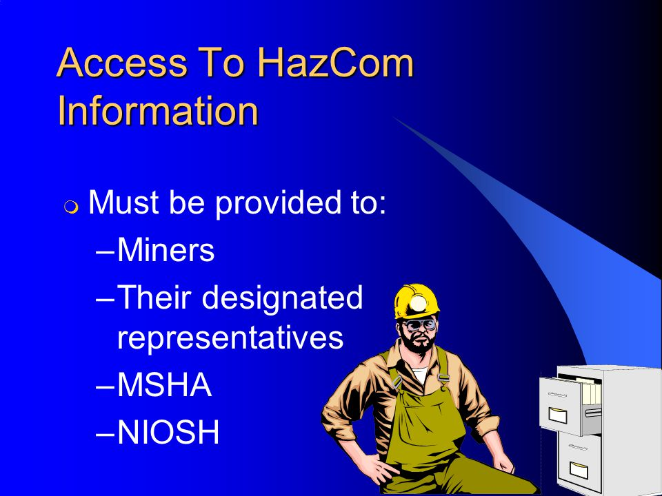 Access To HazCom Information m Must be provided to: –Miners –Their designated representatives –MSHA –NIOSH