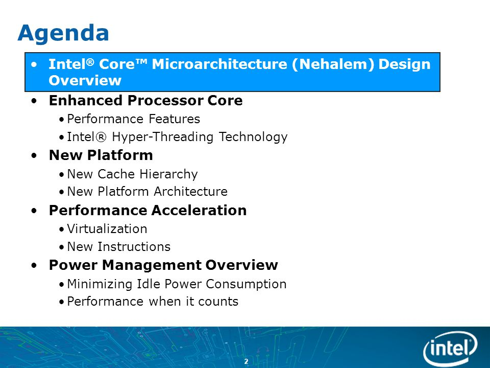 23 Intel ® Core™ Microarchitecture (Nehalem) Design Overview Enhanced Processor Core Performance Features Intel® Hyper-Threading Technology New Platform New Cache Hierarchy New Platform Architecture Performance Acceleration Virtualization New Instructions Power Management Overview Minimizing Idle Power Consumption Performance when it counts Agenda