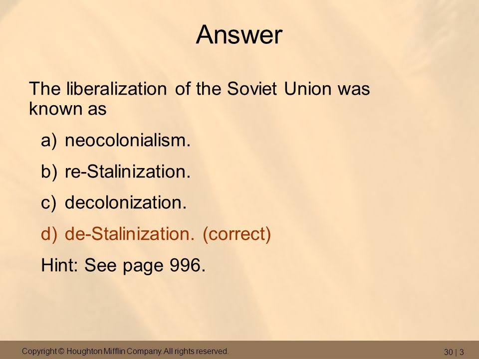 Copyright © Houghton Mifflin Company. All rights reserved. 30 | 3 Answer The liberalization of the Soviet Union was known as a)neocolonialism. b)re-St