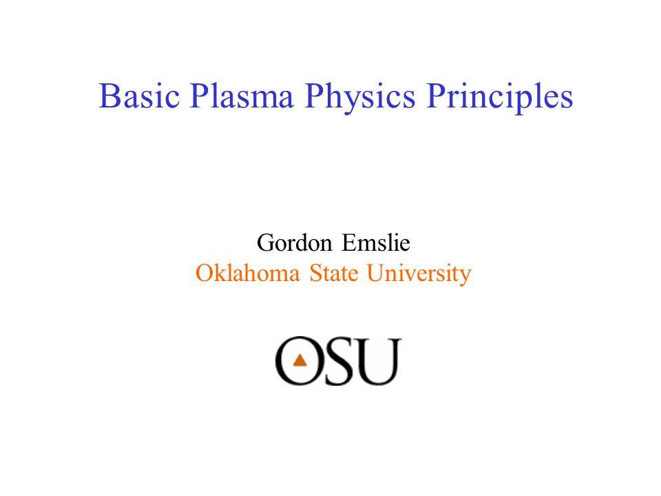 Basic Plasma Physics Principles Gordon Emslie Oklahoma State University