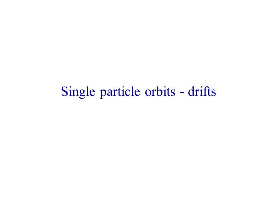 Single particle orbits - drifts