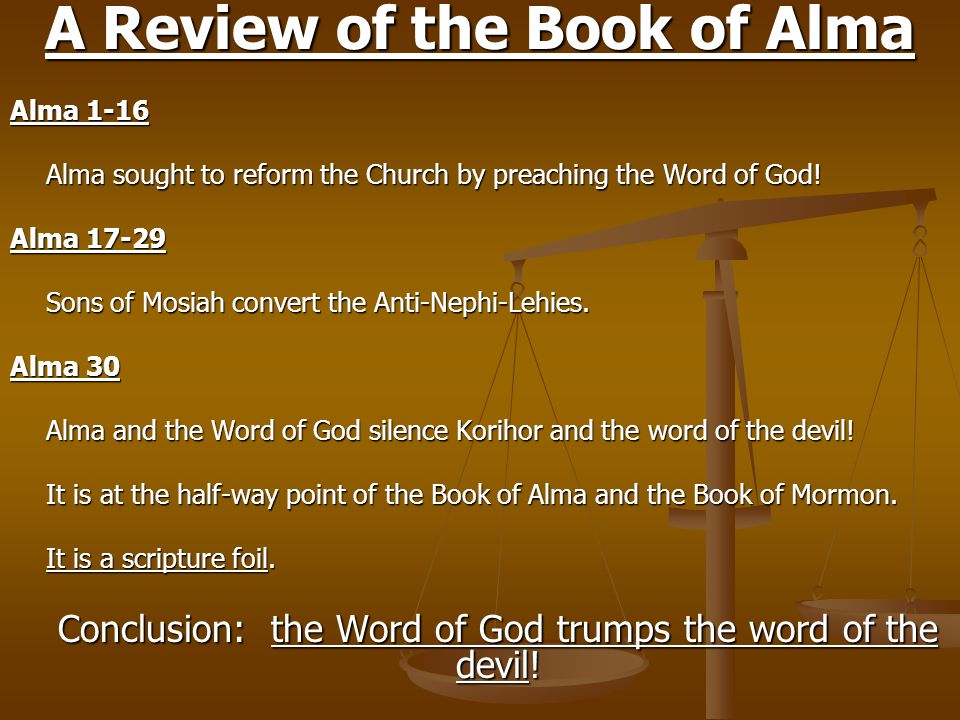 A Review of the Book of Alma Alma 1-16 Alma sought to reform the Church by preaching the Word of God.