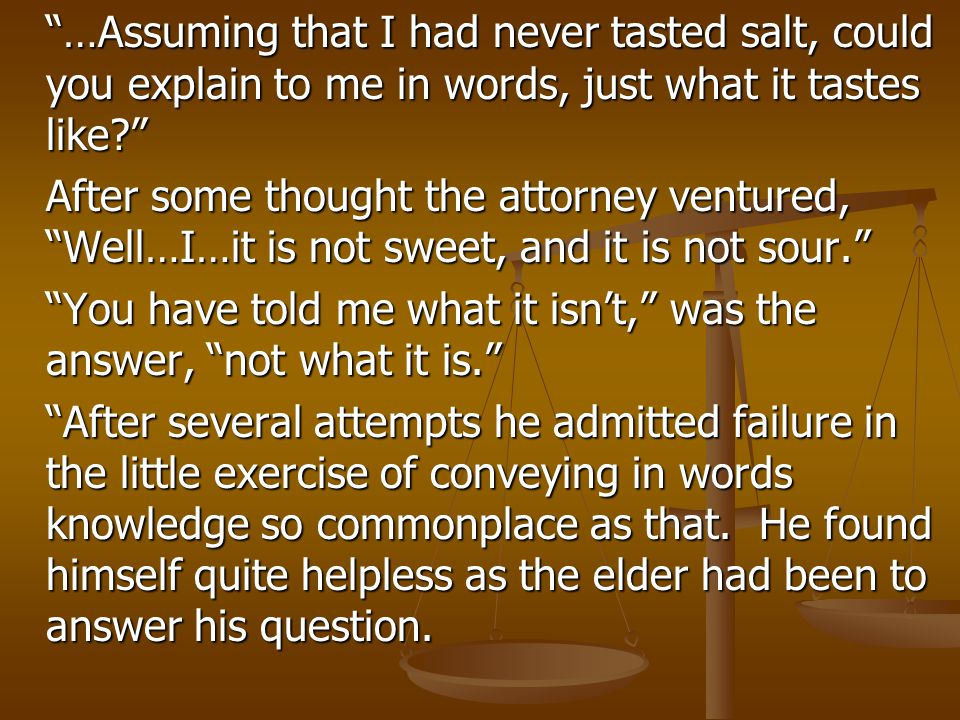 """…Assuming that I had never tasted salt, could you explain to me in words, just what it tastes like?"" After some thought the attorney ventured, ""Well…"
