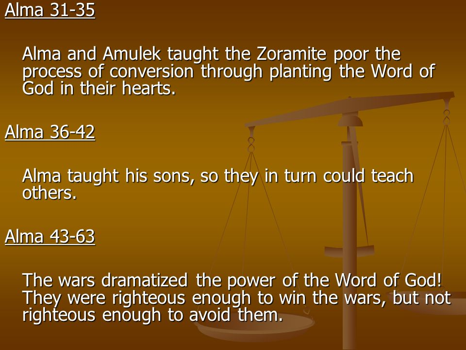 Alma 31-35 Alma and Amulek taught the Zoramite poor the process of conversion through planting the Word of God in their hearts.