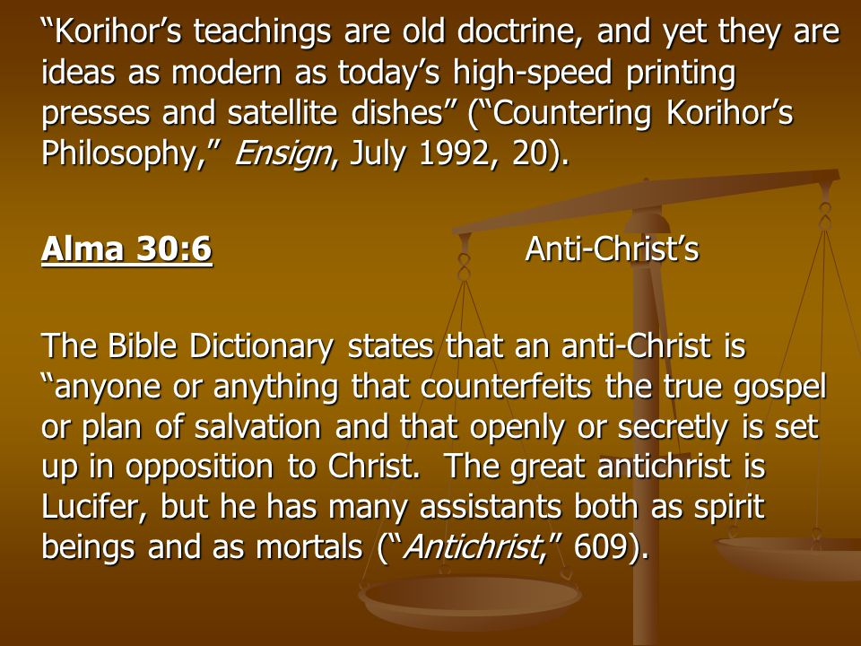 """Korihor's teachings are old doctrine, and yet they are ideas as modern as today's high-speed printing presses and satellite dishes"" (""Countering Kori"