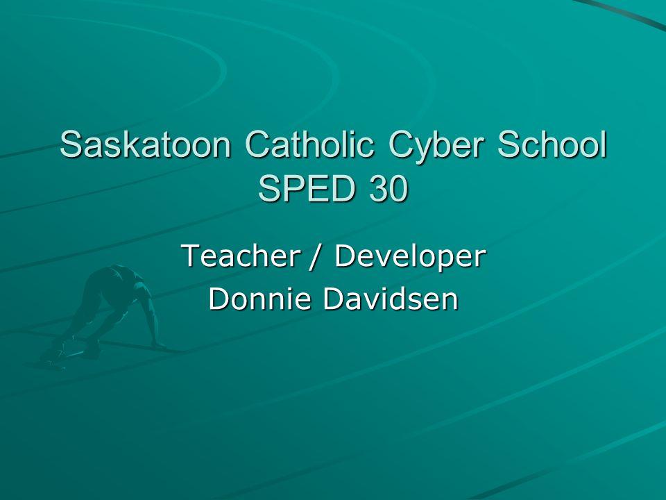Saskatoon Catholic Cyber School SPED 30 Teacher / Developer Donnie Davidsen