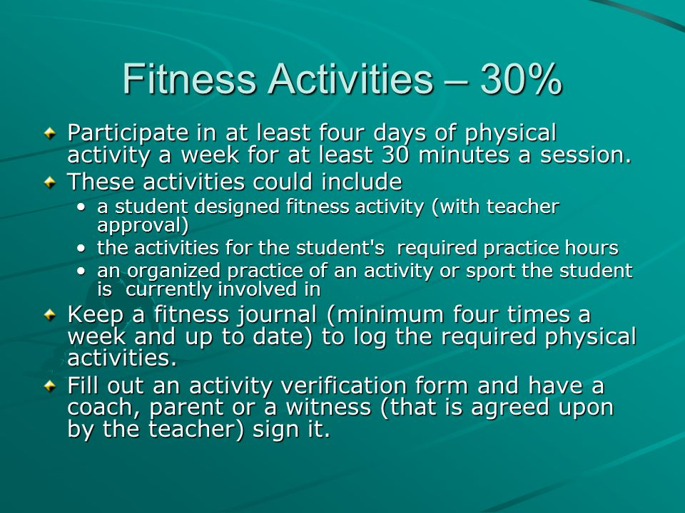 Fitness Activities – 30% Participate in at least four days of physical activity a week for at least 30 minutes a session.