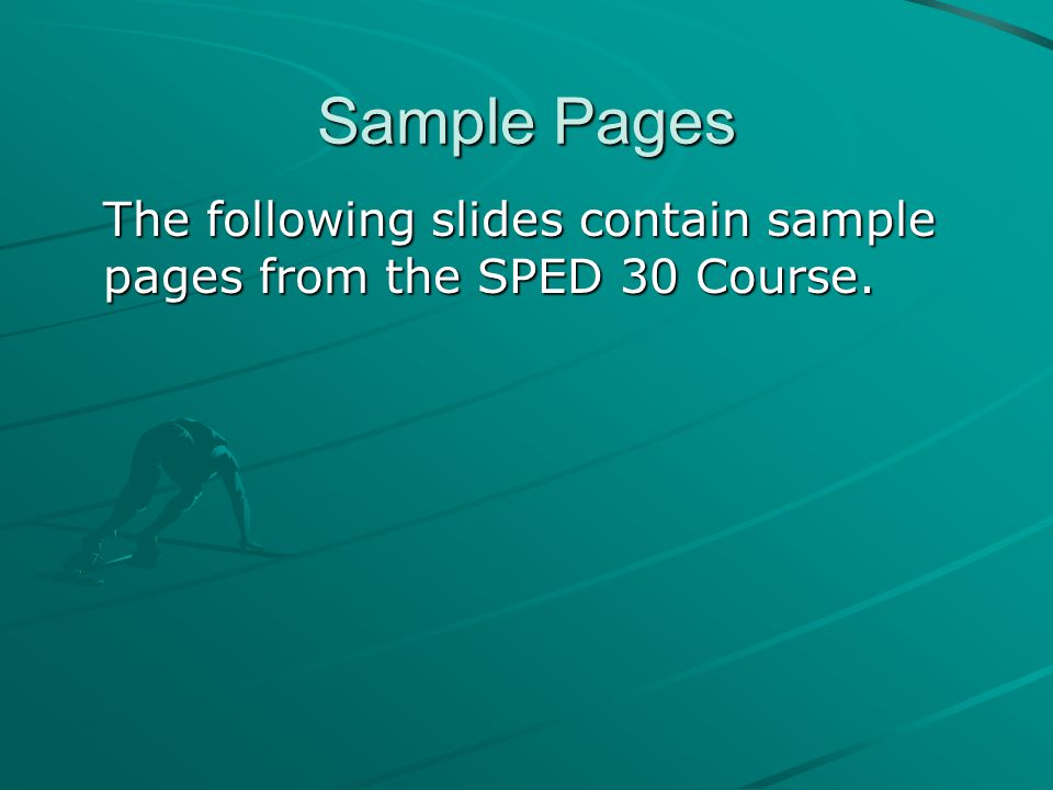 Sample Pages The following slides contain sample pages from the SPED 30 Course.