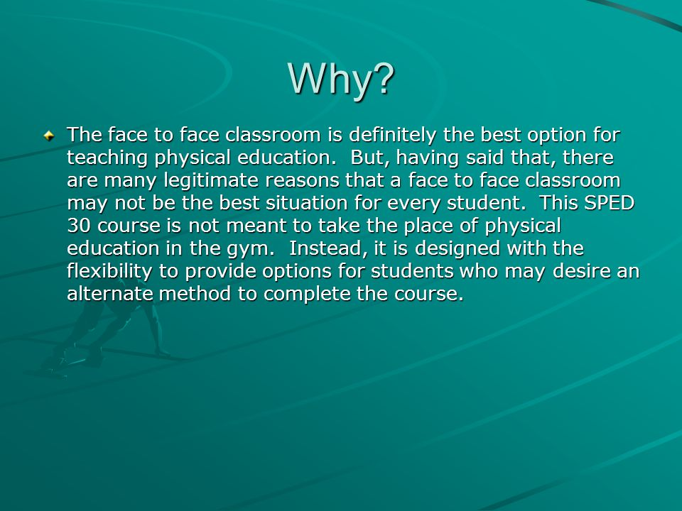 Why. The face to face classroom is definitely the best option for teaching physical education.