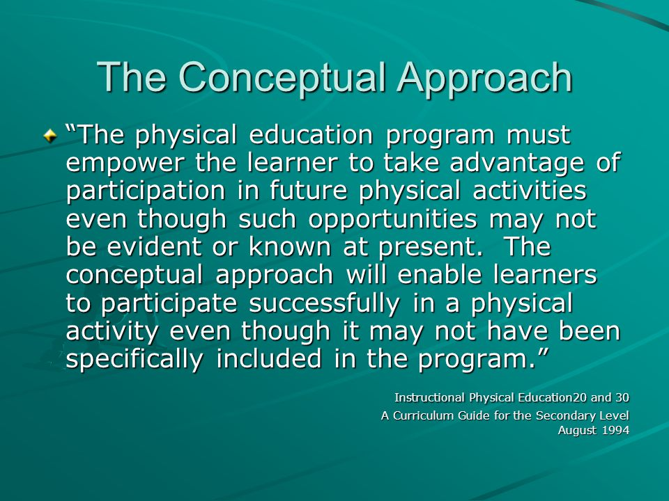 "The Conceptual Approach ""The physical education program must empower the learner to take advantage of participation in future physical activities even"