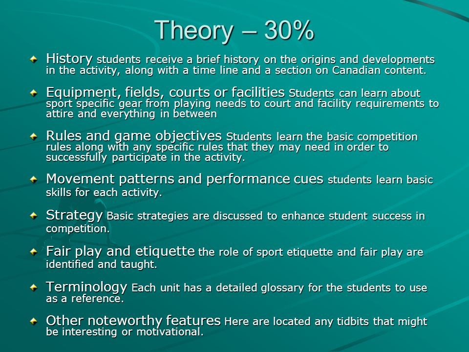Theory – 30% History students receive a brief history on the origins and developments in the activity, along with a time line and a section on Canadian content.