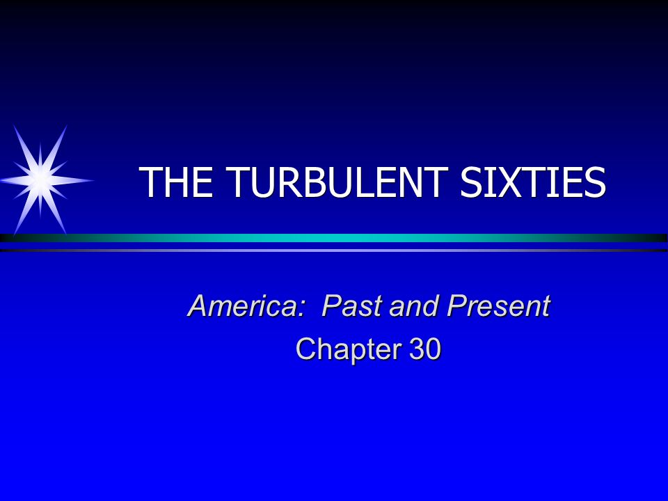 THE TURBULENT SIXTIES America: Past and Present Chapter 30