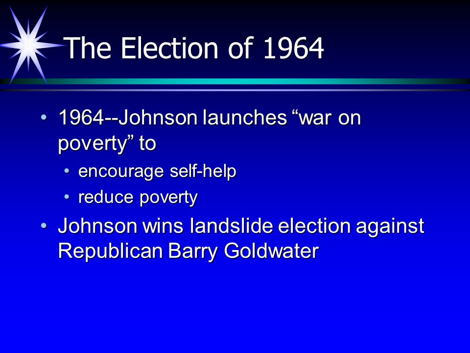 "The Election of 1964 1964--Johnson launches ""war on poverty"" to1964--Johnson launches ""war on poverty"" to encourage self-helpencourage self-help reduc"