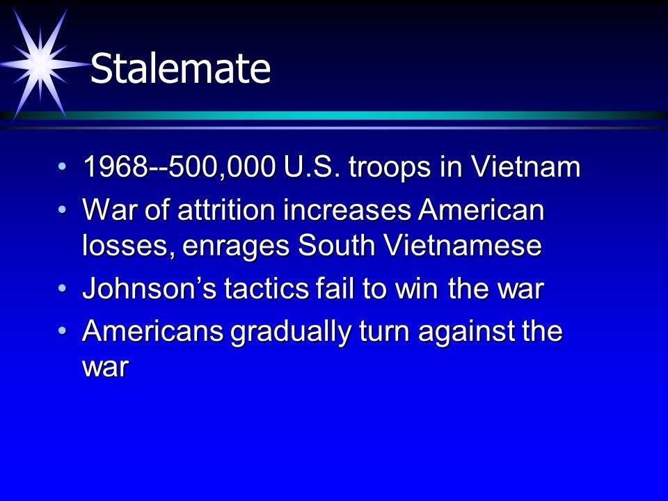 Stalemate 1968--500,000 U.S.troops in Vietnam1968--500,000 U.S.