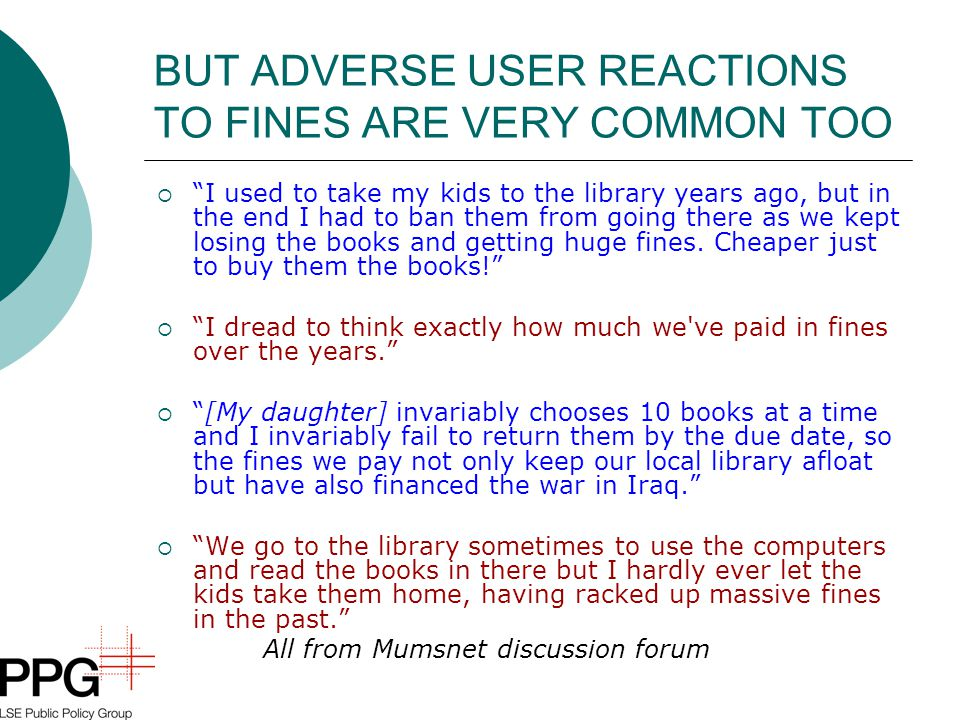 BUT ADVERSE USER REACTIONS TO FINES ARE VERY COMMON TOO  I used to take my kids to the library years ago, but in the end I had to ban them from going there as we kept losing the books and getting huge fines.