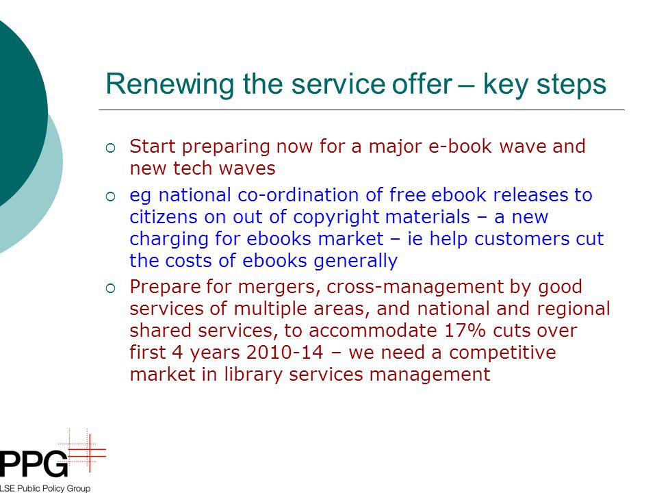 Renewing the service offer – key steps  Start preparing now for a major e-book wave and new tech waves  eg national co-ordination of free ebook rele