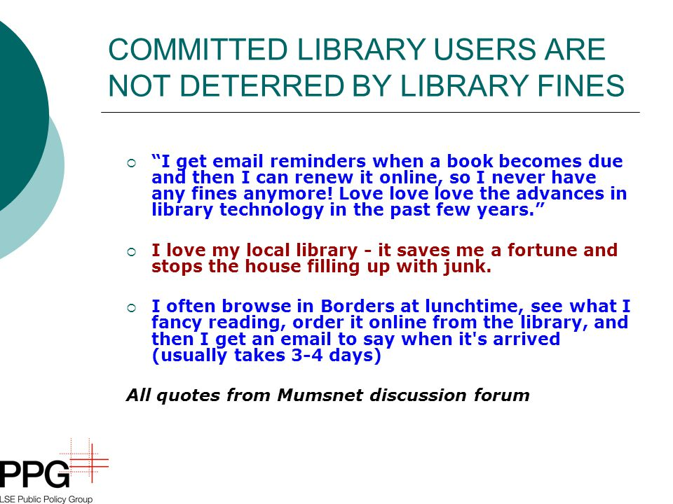 COMMITTED LIBRARY USERS ARE NOT DETERRED BY LIBRARY FINES  I get email reminders when a book becomes due and then I can renew it online, so I never have any fines anymore.